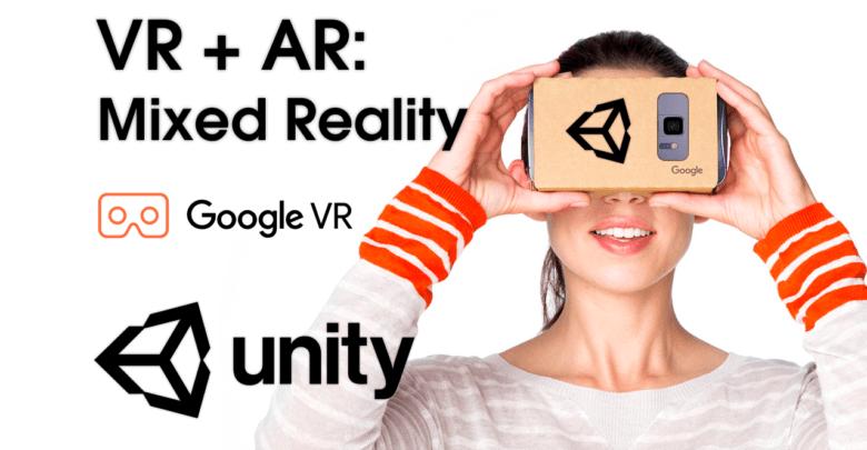 Unity VR + AR: Mixed Reality (MR) with Google VR SDK — Unity Asset
